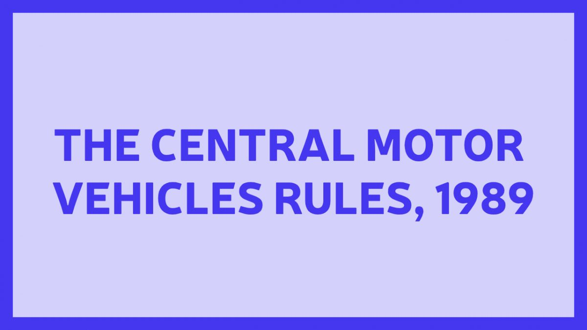 THE CENTRAL MOTOR VEHICLES RULES, 1989